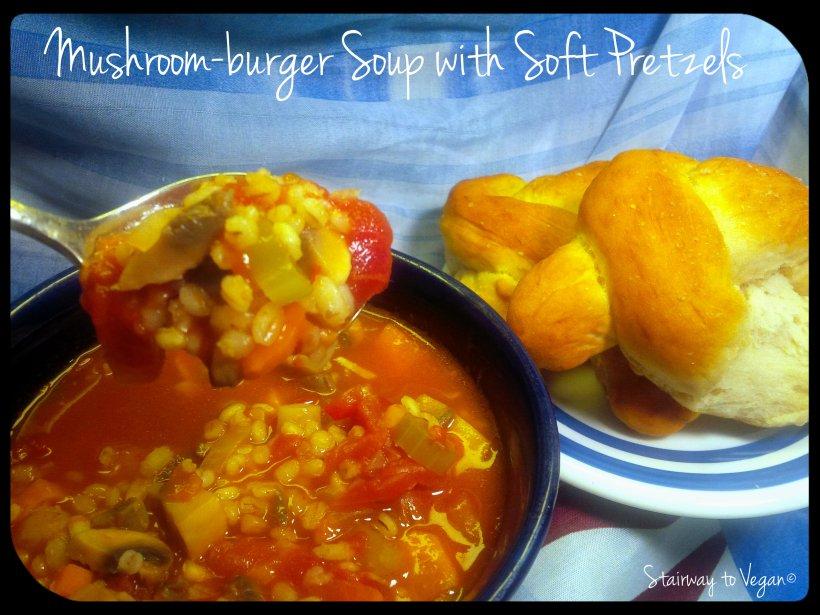 Mushroom-burger Soup with Soft Pretzels